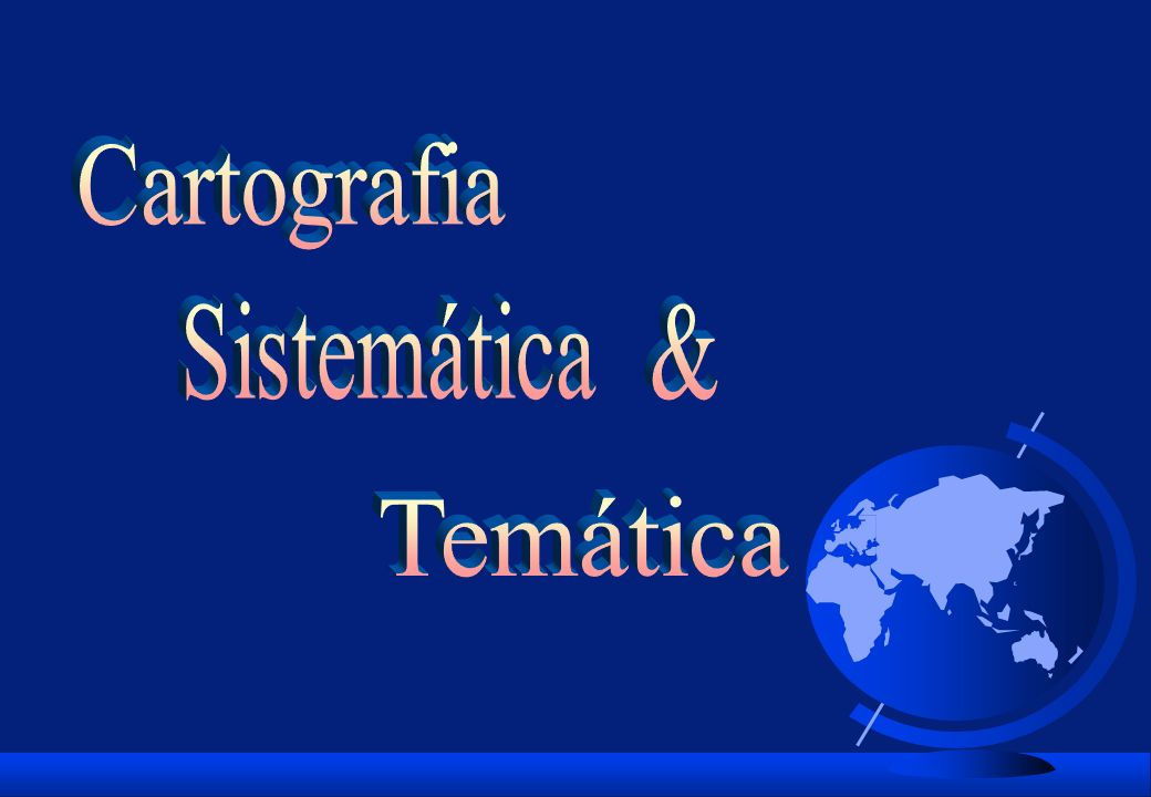 Cartografia Sistemática & Temática