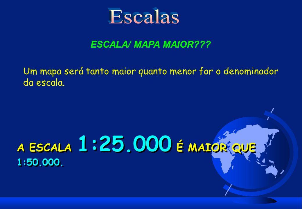 Escalas A ESCALA 1:25.000 É MAIOR QUE 1:50.000. ESCALA/ MAPA MAIOR
