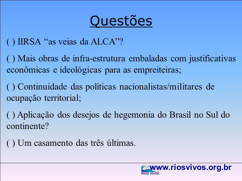 Questões ( ) IIRSA as veias da ALCA