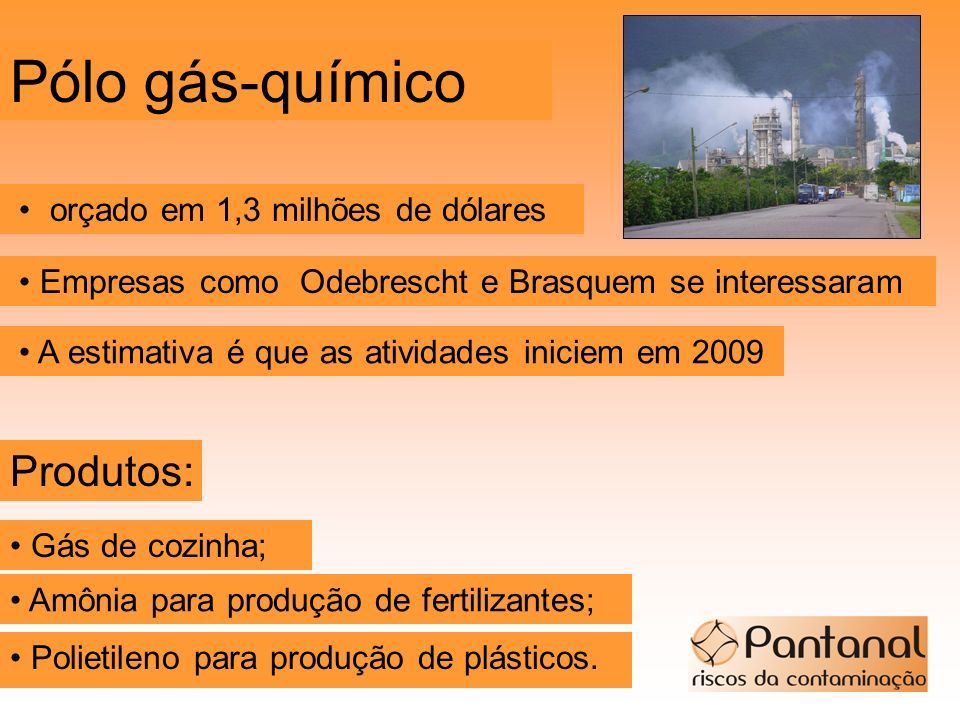 Pólo gás-químico Produtos: • orçado em 1,3 milhões de dólares