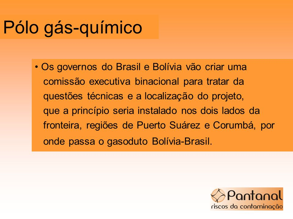 Pólo gás-químico • Os governos do Brasil e Bolívia vão criar uma