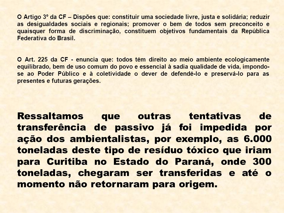 O Artigo 3º da CF – Dispões que: constituir uma sociedade livre, justa e solidária; reduzir as desigualdades sociais e regionais; promover o bem de todos sem preconceito e quaisquer forma de discriminação, constituem objetivos fundamentais da República Federativa do Brasil.
