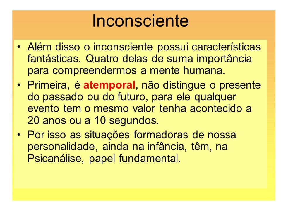 Inconsciente Além disso o inconsciente possui características fantásticas. Quatro delas de suma importância para compreendermos a mente humana.