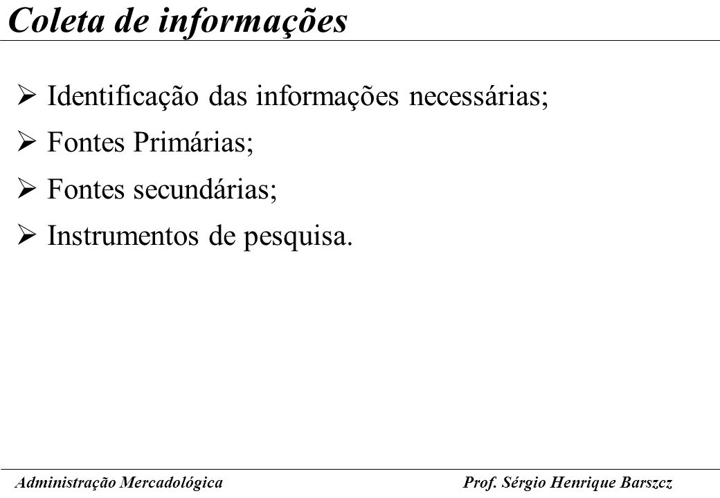 Coleta de informações Identificação das informações necessárias;