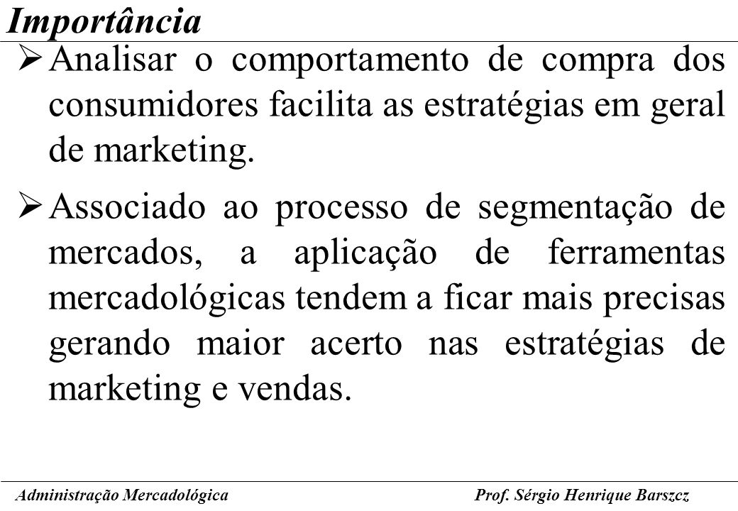 ImportânciaAnalisar o comportamento de compra dos consumidores facilita as estratégias em geral de marketing.