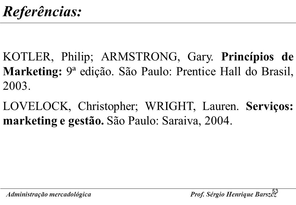 Referências: KOTLER, Philip; ARMSTRONG, Gary. Princípios de Marketing: 9ª edição. São Paulo: Prentice Hall do Brasil, 2003.