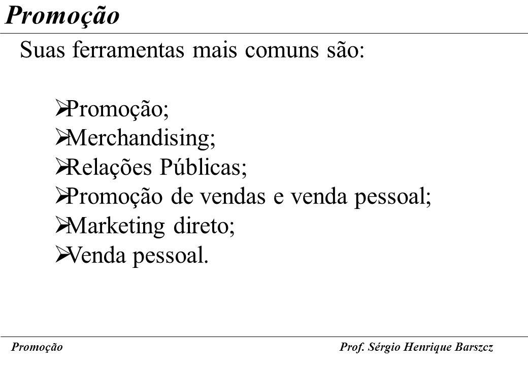 Promoção Suas ferramentas mais comuns são: Promoção; Merchandising;