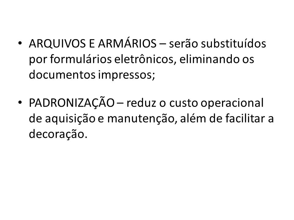 ARQUIVOS E ARMÁRIOS – serão substituídos por formulários eletrônicos, eliminando os documentos impressos;