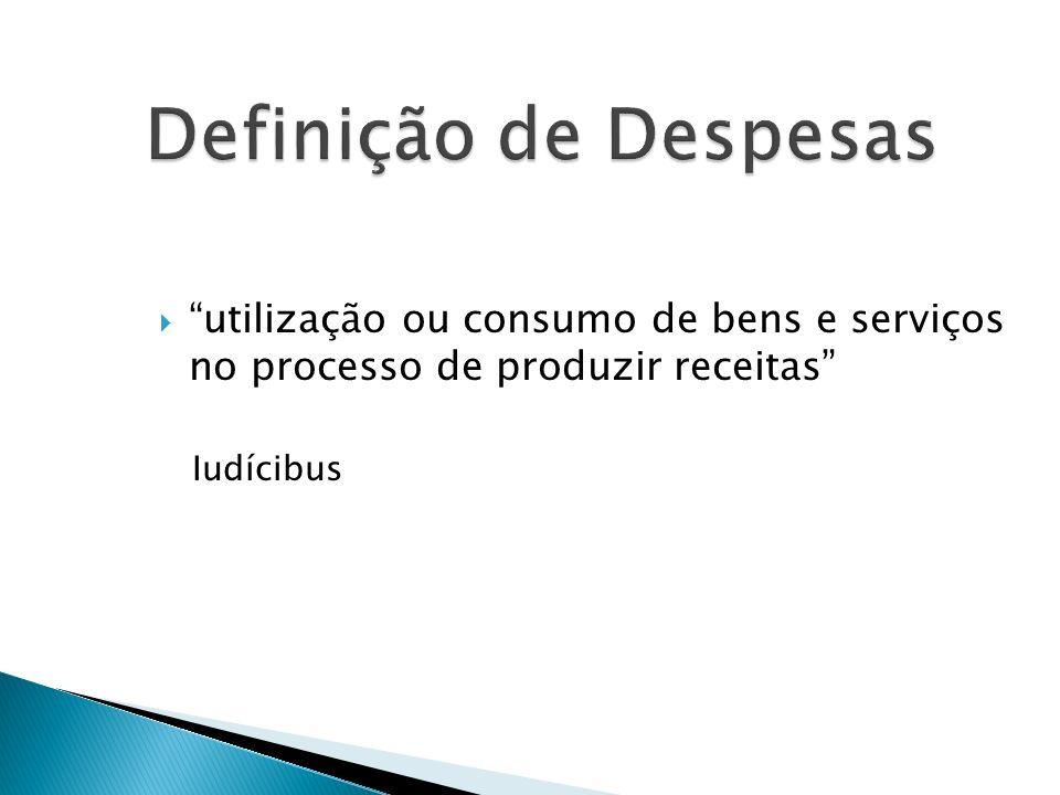 Definição de Despesas utilização ou consumo de bens e serviços no processo de produzir receitas Iudícibus.