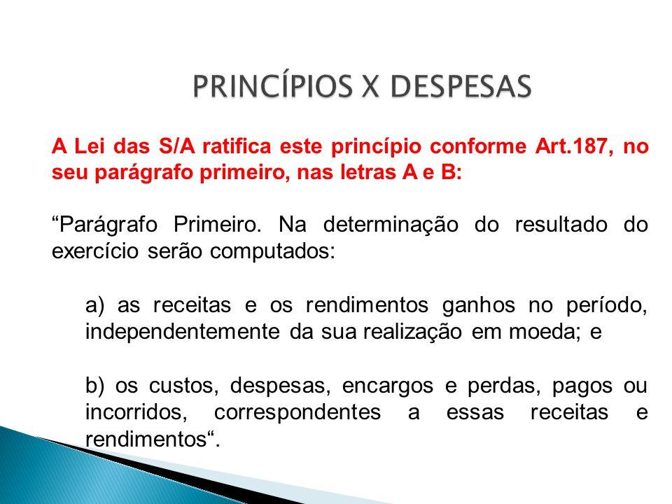PRINCÍPIOS X DESPESAS A Lei das S/A ratifica este princípio conforme Art.187, no seu parágrafo primeiro, nas letras A e B: