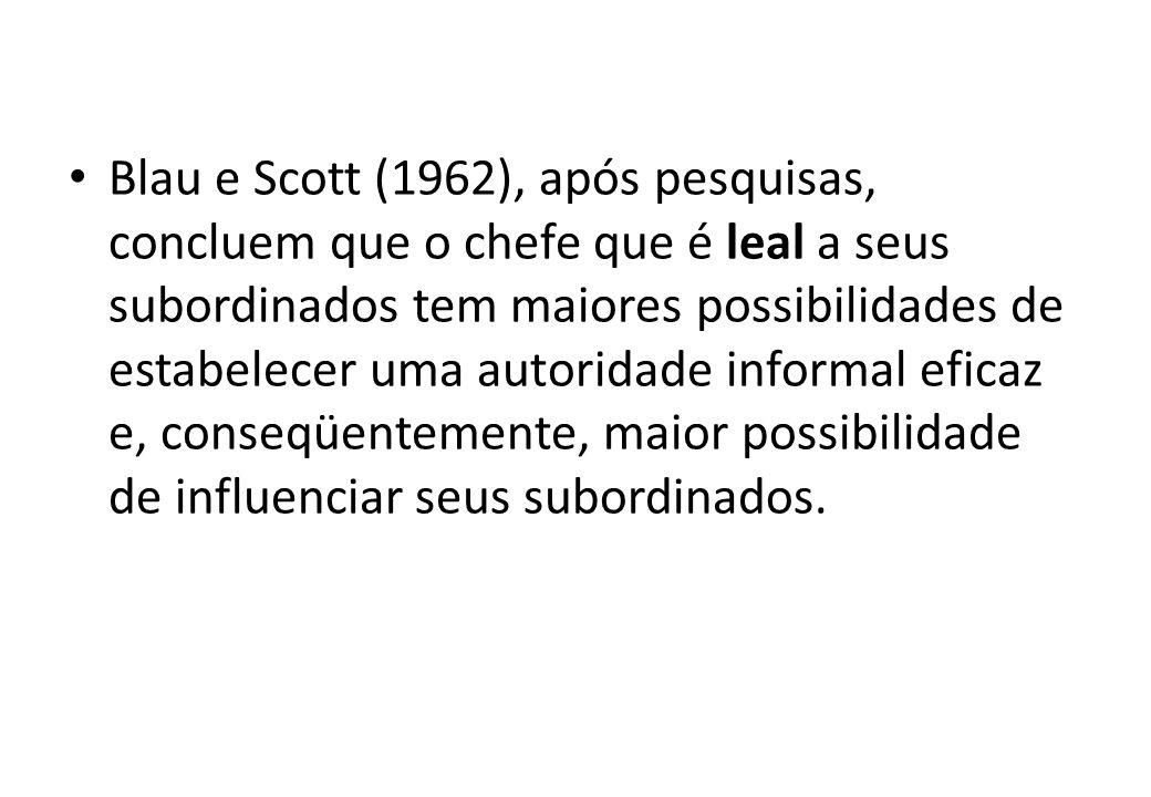 Blau e Scott (1962), após pesquisas, concluem que o chefe que é leal a seus subordinados tem maiores possibilidades de estabelecer uma autoridade informal eficaz e, conseqüentemente, maior possibilidade de influenciar seus subordinados.