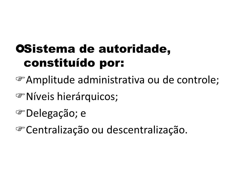 Sistema de autoridade, constituído por: