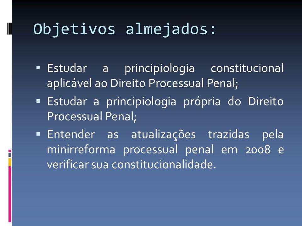 Objetivos almejados: Estudar a principiologia constitucional aplicável ao Direito Processual Penal;