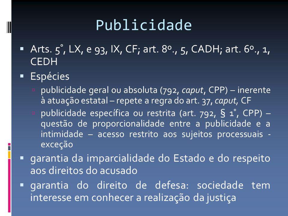 Publicidade Arts. 5°, LX, e 93, IX, CF; art. 8º., 5, CADH; art. 6º., 1, CEDH. Espécies.