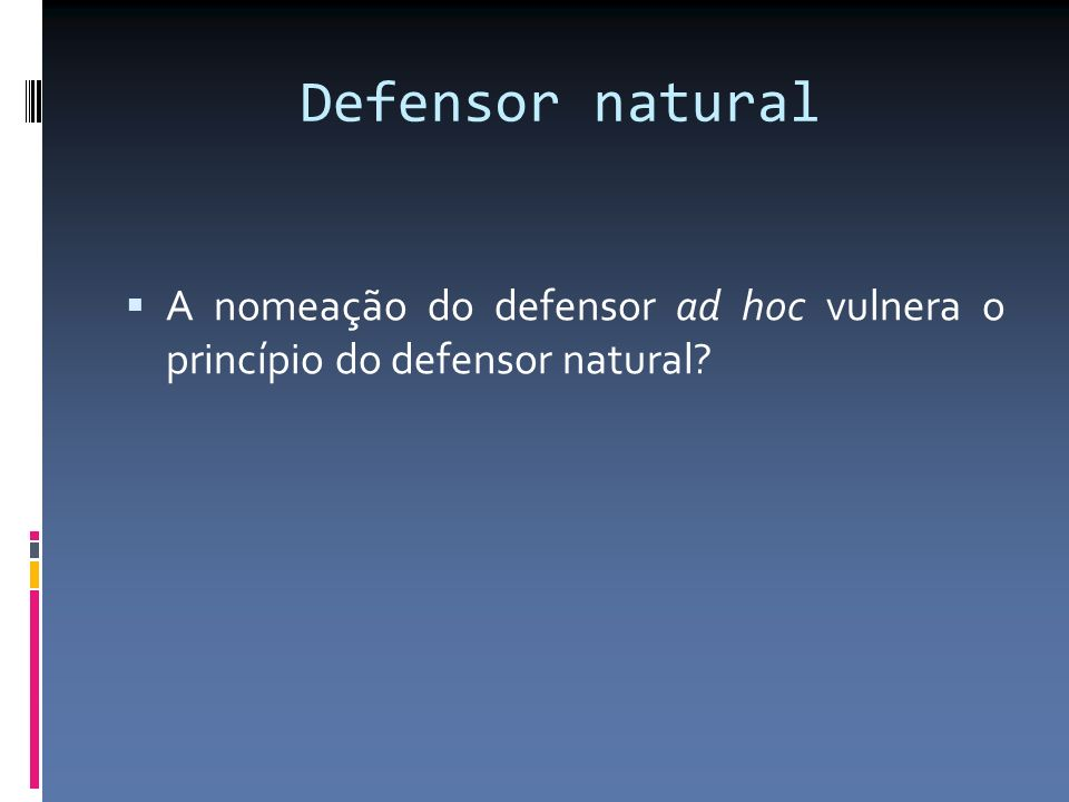 Defensor natural A nomeação do defensor ad hoc vulnera o princípio do defensor natural