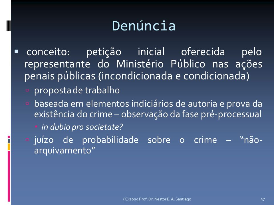 Denúncia conceito: petição inicial oferecida pelo representante do Ministério Público nas ações penais públicas (incondicionada e condicionada)