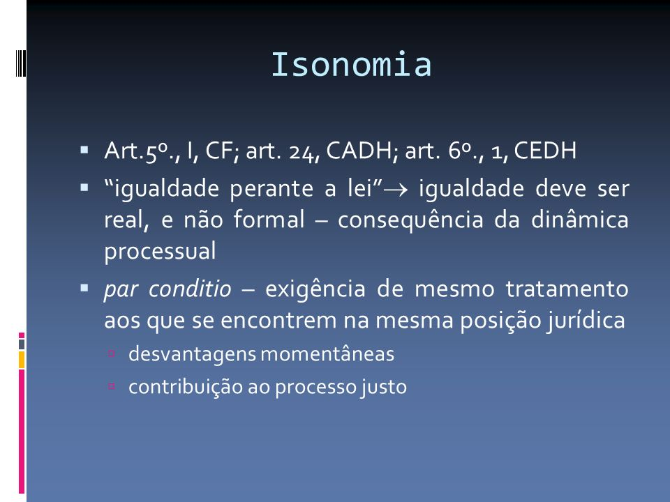 Isonomia Art.5º., I, CF; art. 24, CADH; art. 6º., 1, CEDH