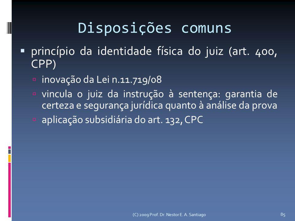 Disposições comuns princípio da identidade física do juiz (art. 400, CPP) inovação da Lei n.11.719/08.