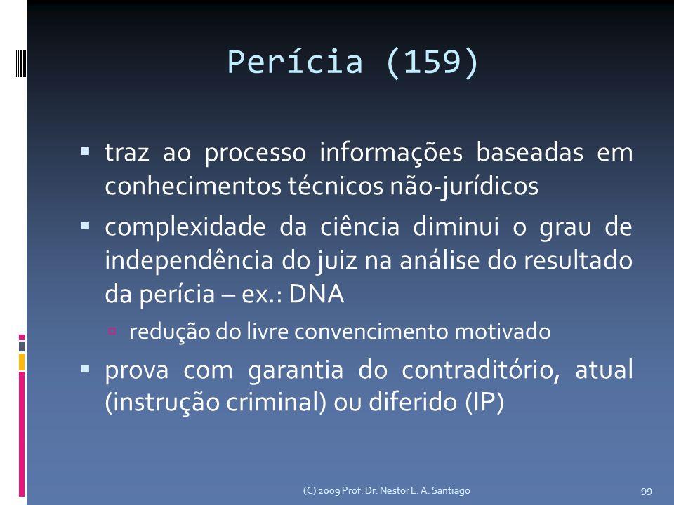 Perícia (159) traz ao processo informações baseadas em conhecimentos técnicos não-jurídicos.