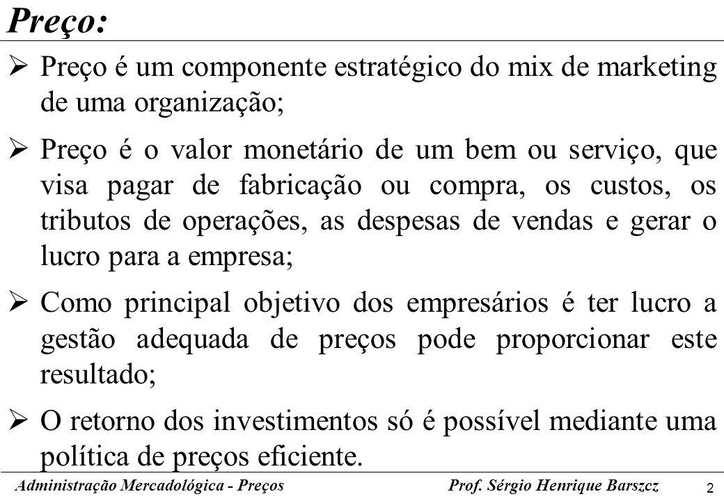 Preço: Preço é um componente estratégico do mix de marketing de uma organização;