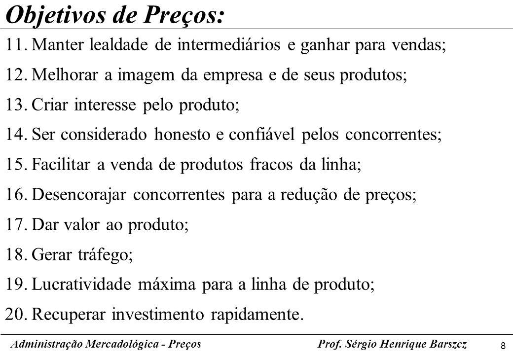 Objetivos de Preços: Manter lealdade de intermediários e ganhar para vendas; Melhorar a imagem da empresa e de seus produtos;
