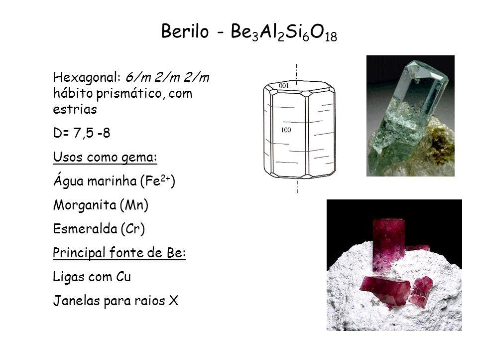 Berilo - Be3Al2Si6O18 Hexagonal: 6/m 2/m 2/m hábito prismático, com estrias. D= 7,5 -8. Usos como gema: