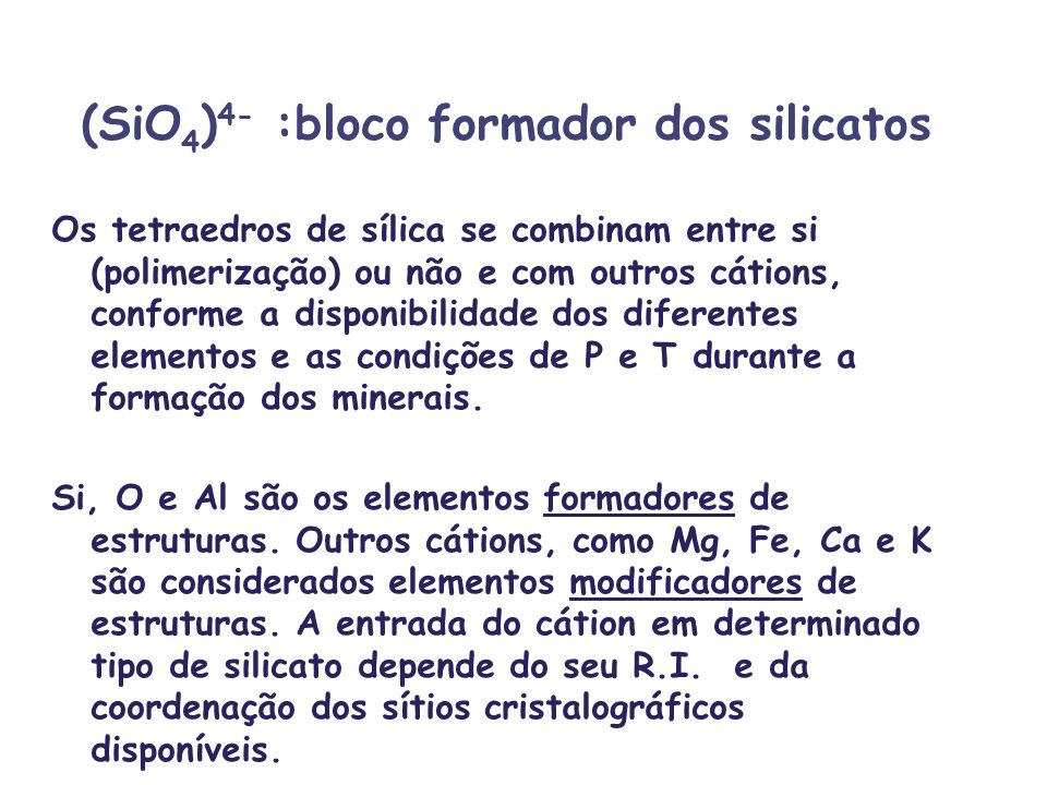 (SiO4)4- :bloco formador dos silicatos