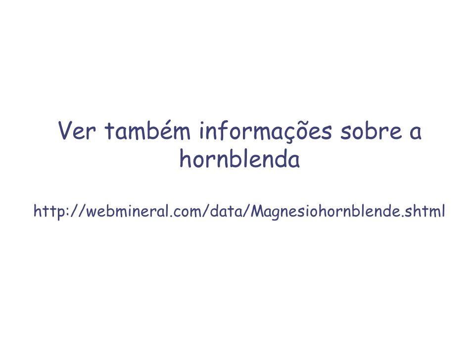 Ver também informações sobre a hornblenda http://webmineral