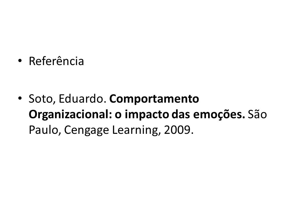 Referência Soto, Eduardo. Comportamento Organizacional: o impacto das emoções.