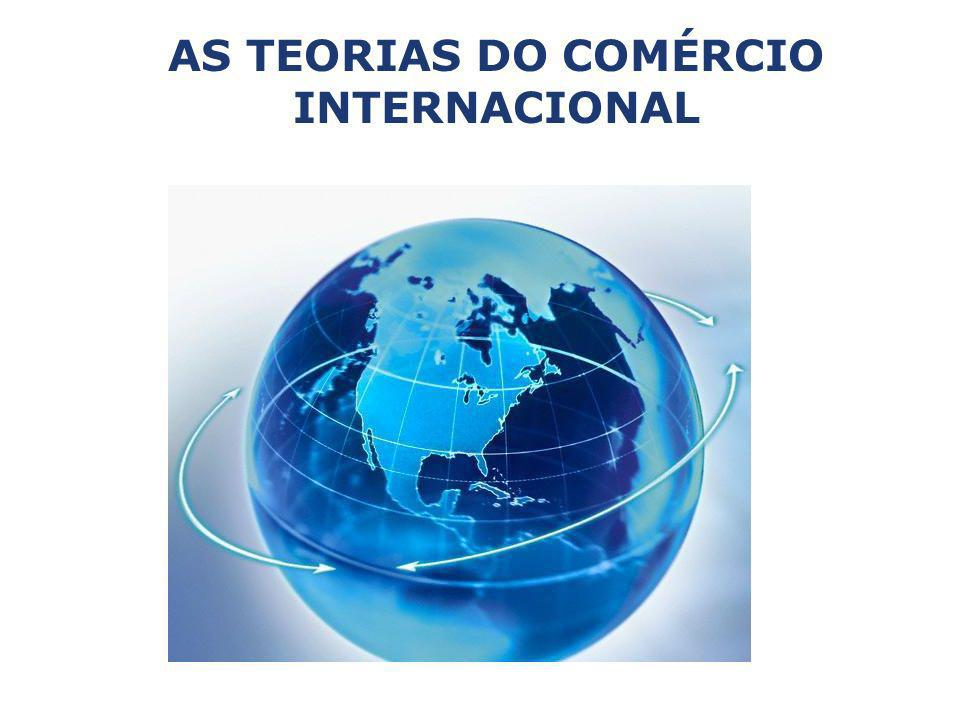 AS TEORIAS DO COMÉRCIO INTERNACIONAL