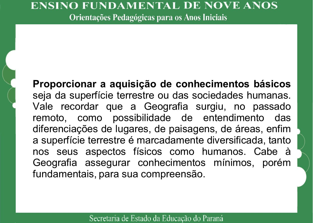 Proporcionar a aquisição de conhecimentos básicos seja da superfície terrestre ou das sociedades humanas.