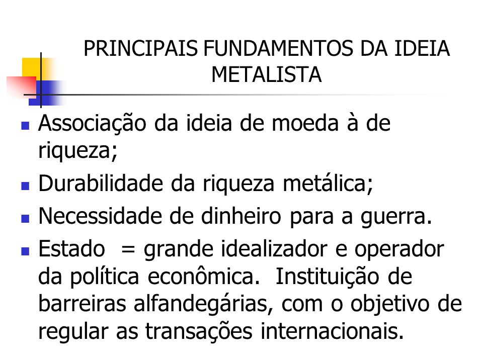 PRINCIPAIS FUNDAMENTOS DA IDEIA METALISTA