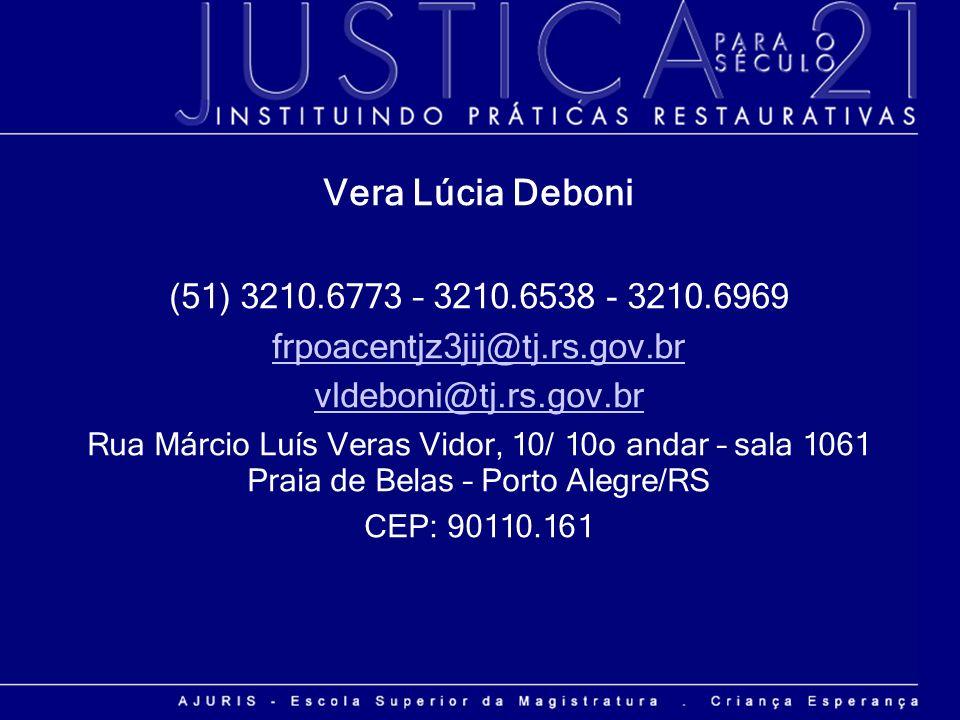 Vera Lúcia Deboni (51) 3210.6773 – 3210.6538 - 3210.6969. frpoacentjz3jij@tj.rs.gov.br. vldeboni@tj.rs.gov.br.