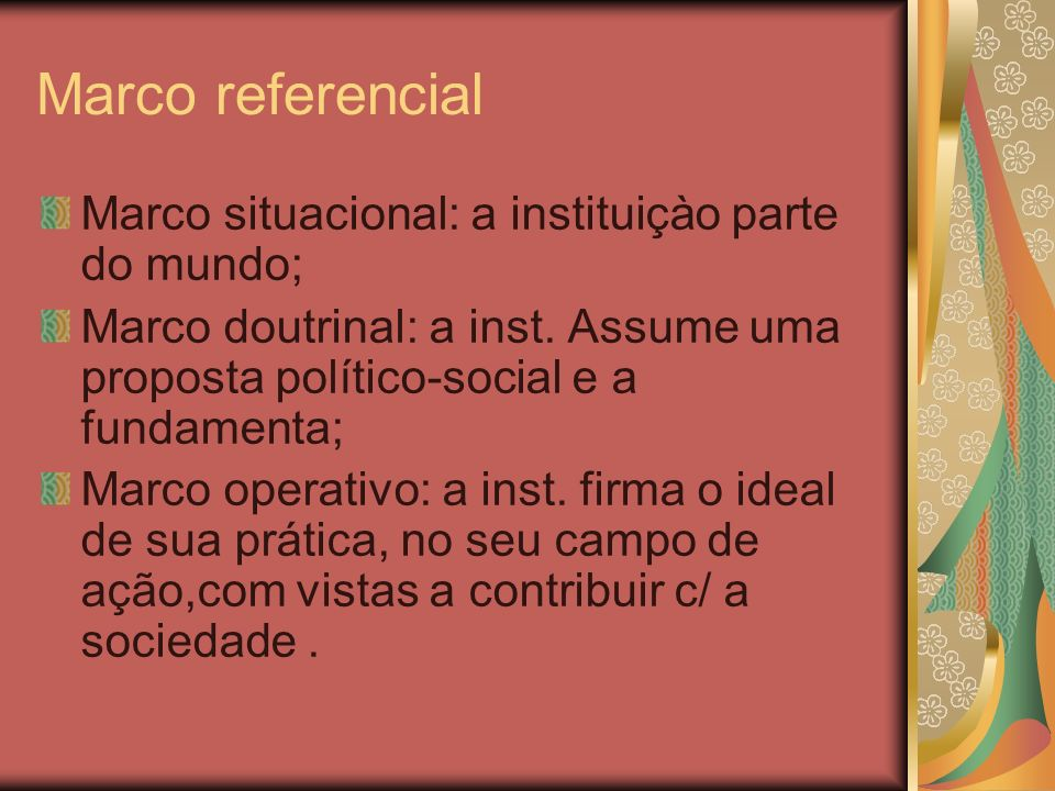 Marco referencial Marco situacional: a instituiçào parte do mundo;