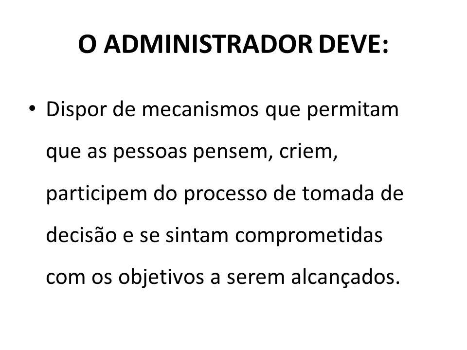 O ADMINISTRADOR DEVE: