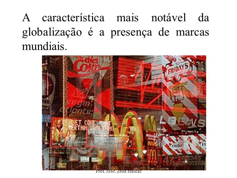 A característica mais notável da globalização é a presença de marcas mundiais.