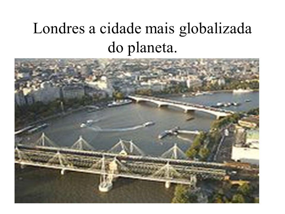 Londres a cidade mais globalizada do planeta.
