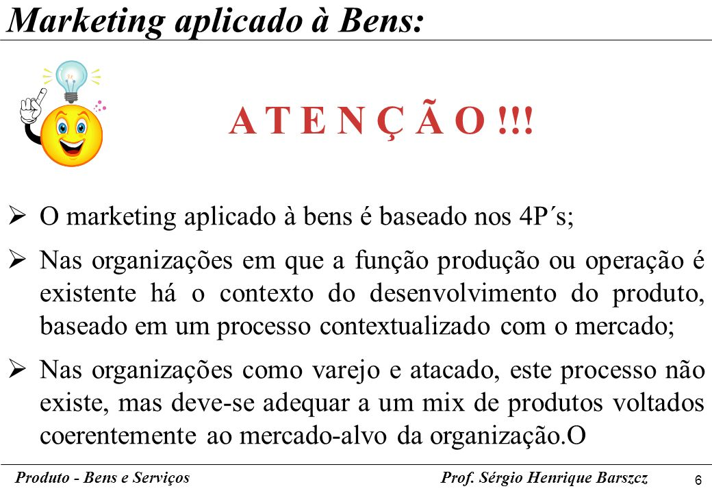 A T E N Ç Ã O !!! Marketing aplicado à Bens: