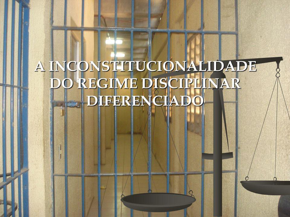 A INCONSTITUCIONALIDADE DO REGIME DISCIPLINAR DIFERENCIADO