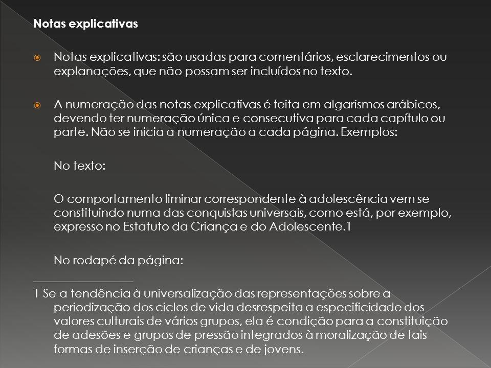 Notas explicativas Notas explicativas: são usadas para comentários, esclarecimentos ou explanações, que não possam ser incluídos no texto.