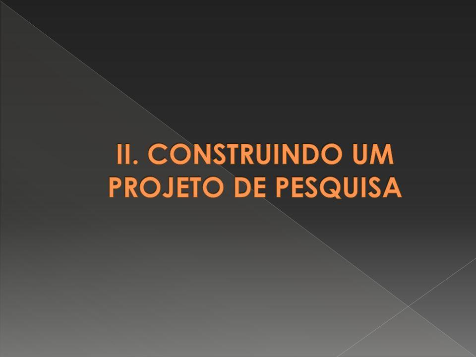 II. CONSTRUINDO UM PROJETO DE PESQUISA