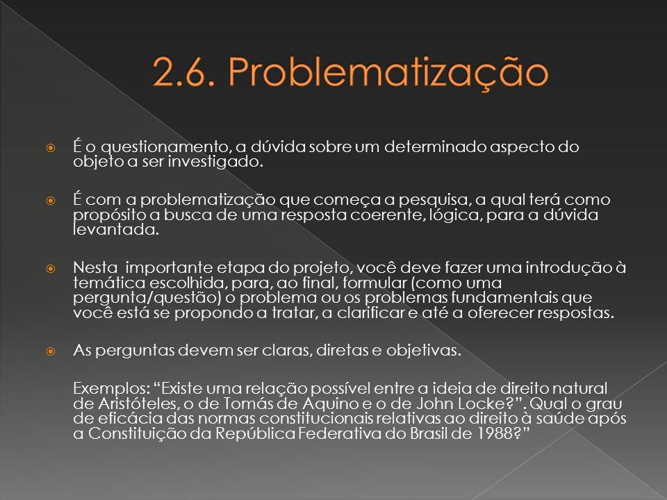 2.6. Problematização É o questionamento, a dúvida sobre um determinado aspecto do objeto a ser investigado.