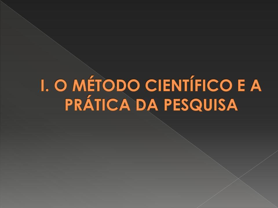 I. O MÉTODO CIENTÍFICO E A PRÁTICA DA PESQUISA