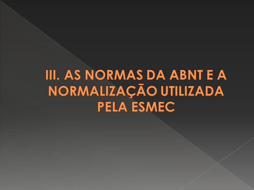III. AS NORMAS DA ABNT E A NORMALIZAÇÃO UTILIZADA PELA ESMEC