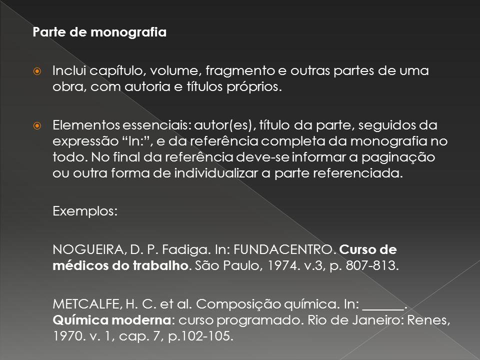 Parte de monografia Inclui capítulo, volume, fragmento e outras partes de uma obra, com autoria e títulos próprios.