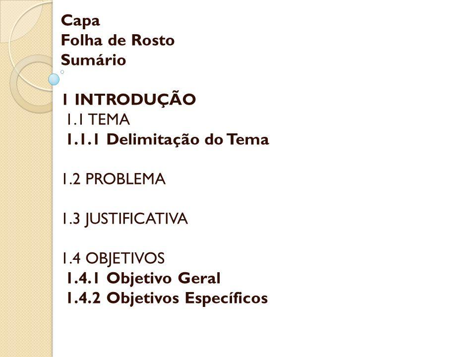 Capa Folha de Rosto. Sumário. 1 INTRODUÇÃO. 1.1 TEMA. 1.1.1 Delimitação do Tema. 1.2 PROBLEMA.