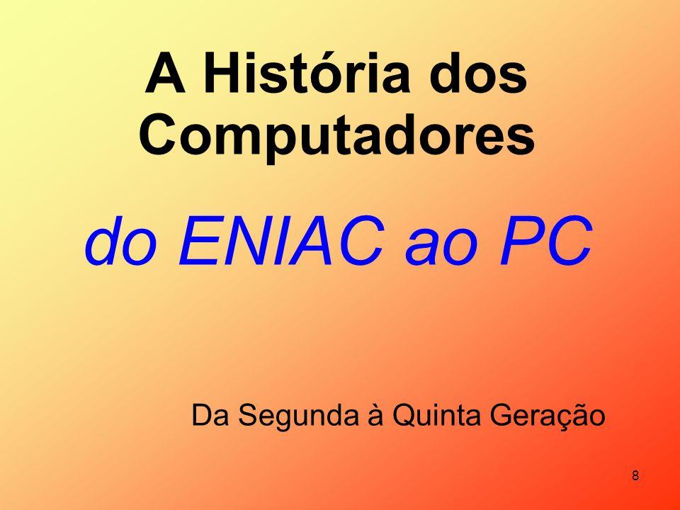 A História dos Computadores do ENIAC ao PC Da Segunda à Quinta Geração