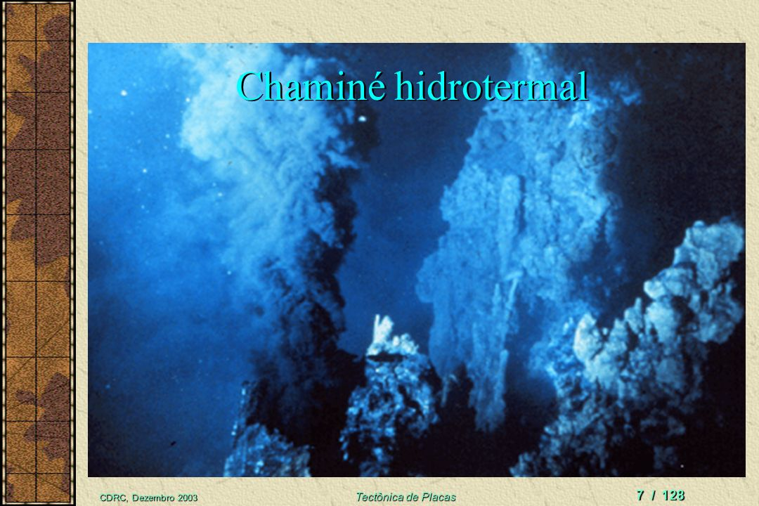 Chaminé hidrotermal CDRC, Dezembro 2003 Tectônica de Placas