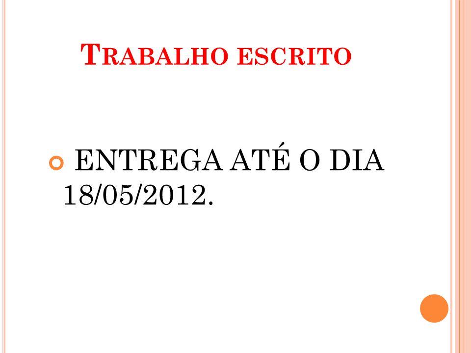 Trabalho escrito ENTREGA ATÉ O DIA 18/05/2012.