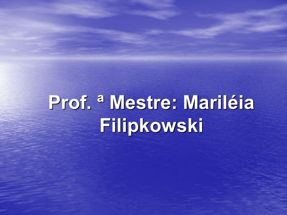 Prof. ª Mestre: Mariléia Filipkowski
